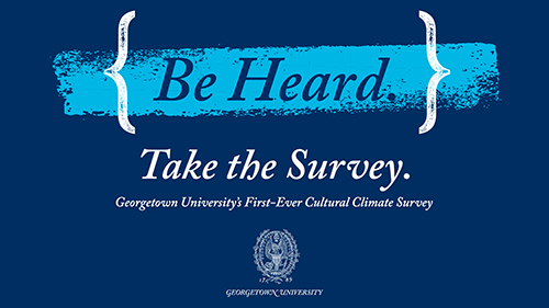 Graphic with the words Be Heard, Take the Survey, Georgetown's First-Ever Cultural Climate Survey